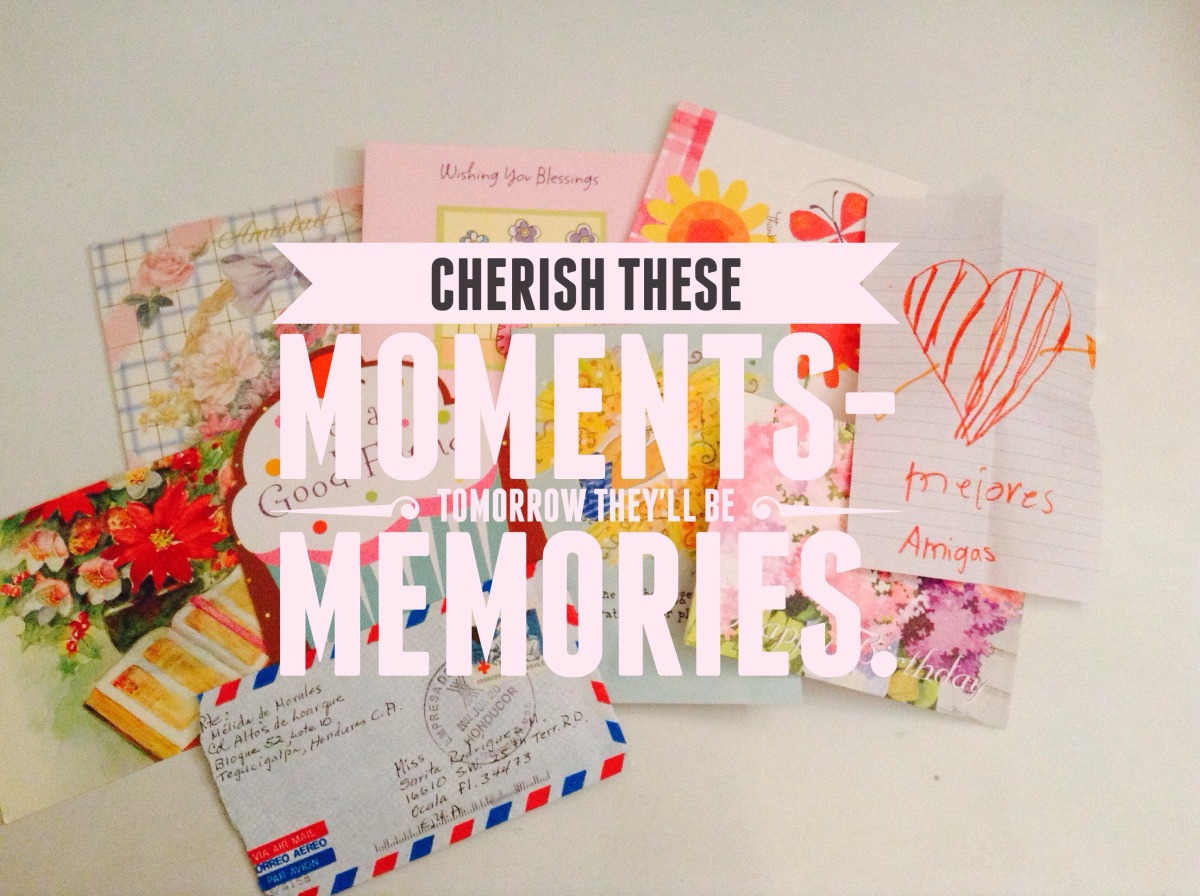 QUOTE: Cherish these Moments- Tomorrow they'll be Memories.
