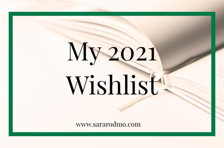 My 2021 Wishlist
