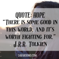 "HOPE: ""There is some good in this world, and it's worth fighting for."" -J.R.R. Tolkein"